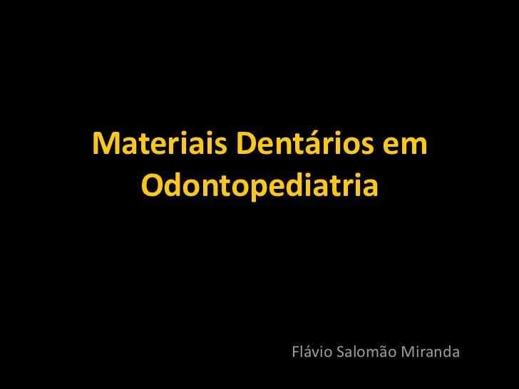 MateriaisDentáriosem  Odontopediatria             FlávioSalomãoMiranda