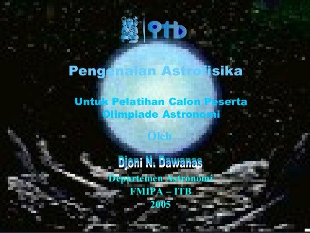 DND-2005 Pengenalan Astrofisika Oleh Departemen Astronomi FMIPA – ITB 2005 Untuk Pelatihan Calon Peserta Olimpiade Astrono...