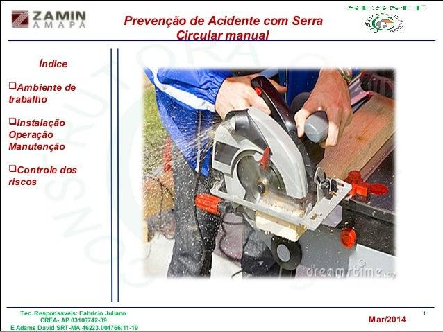 1Tec. Responsáveis: Fabrício Juliano CREA- AP 03106742-39 E Adams David SRT-MA 46223.004766/11-19 Mar/2014 Prevenção de Ac...