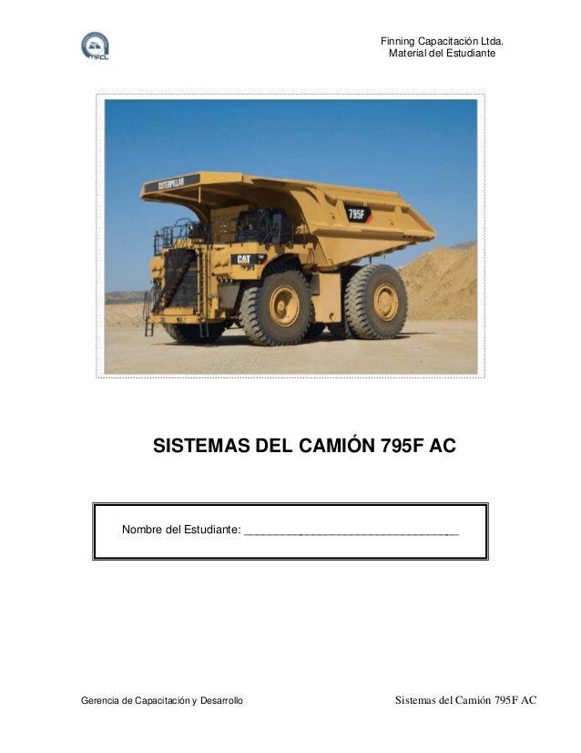 Finning Capacitación Ltda. Material del Estudiante  SISTEMAS DEL CAMIÓN 795F AC  Nombre del Estudiante: __________________...