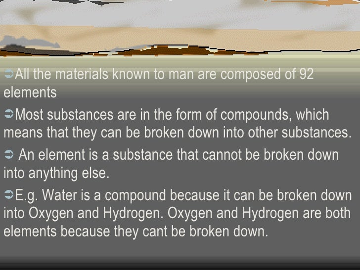 <ul><li>All the materials known to man are composed of 92 elements </li></ul><ul><li>Most substances are in the form of co...