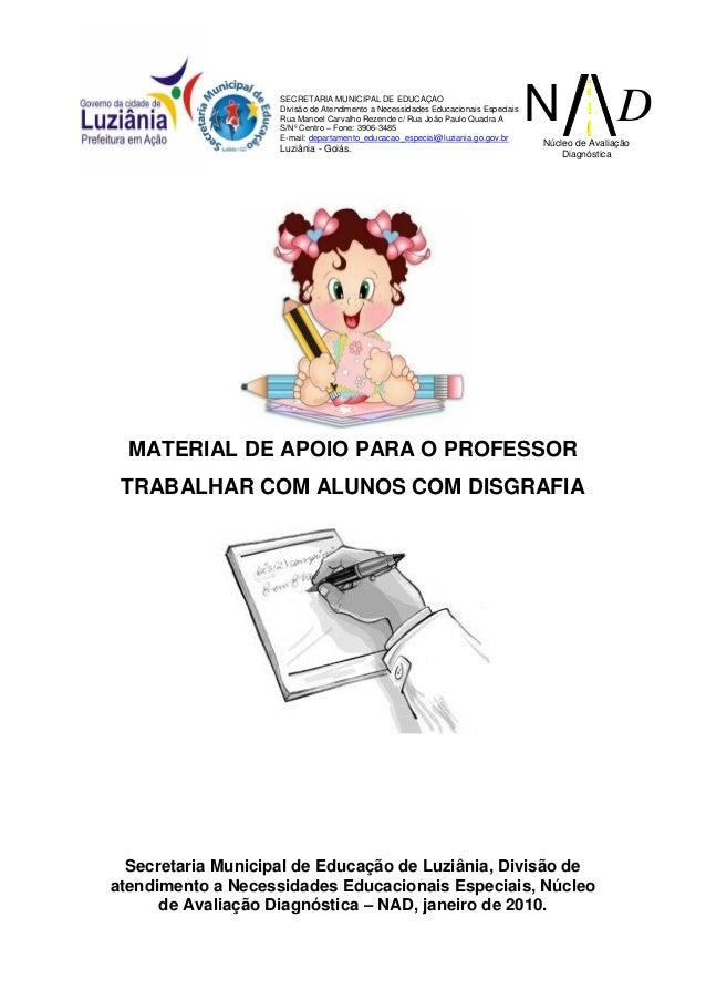 MATERIAL DE APOIO PARA O PROFESSOR TRABALHAR COM ALUNOS COM DISGRAFIA Secretaria Municipal de Educação de Luziânia, Divisã...