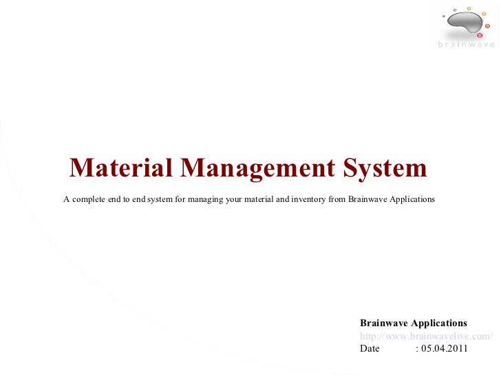 Material Management System Brainwave Applications http://www.brainwavelive.com/ Date  : 05.04.2011 A complete end to end s...