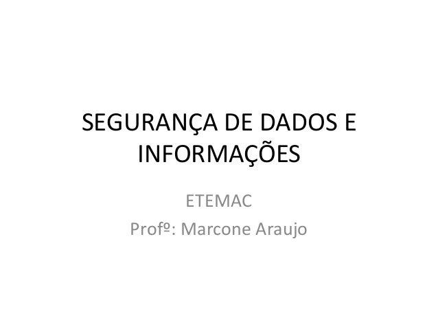SEGURANÇA DE DADOS EINFORMAÇÕESETEMACProfº: Marcone Araujo
