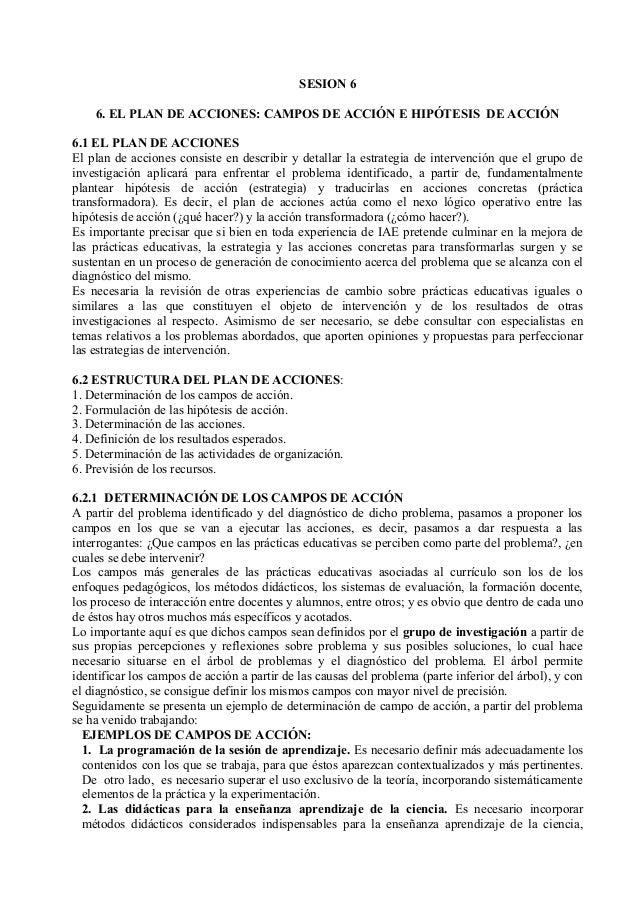 SESION 6 6. EL PLAN DE ACCIONES: CAMPOS DE ACCIÓN E HIPÓTESIS DE ACCIÓN 6.1 EL PLAN DE ACCIONES El plan de acciones consis...