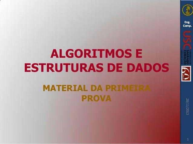 Eng. Comp.  ALGORITMOS E ESTRUTURAS DE DADOS 28/11/2013  MATERIAL DA PRIMEIRA PROVA  1