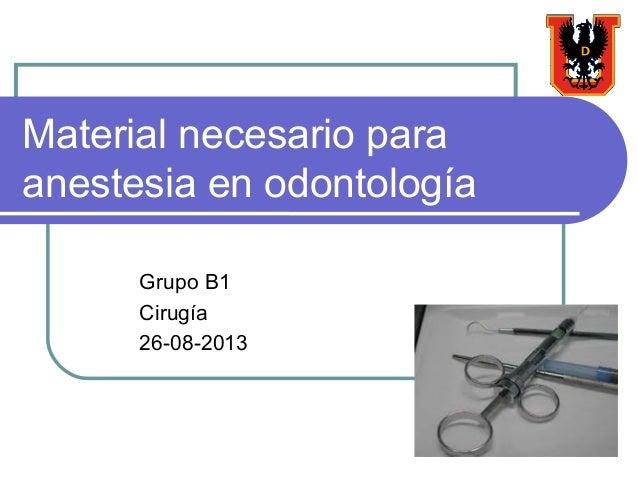 Material necesario para anestesia en odontología Grupo B1 Cirugía 26-08-2013