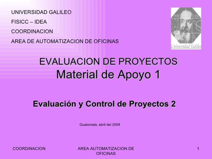 EVALUACION DE PROYECTOS Material de Apoyo 1 COORDINACION AREA AUTOMATIZACION DE OFICINAS Evaluación y Control de Proyectos...