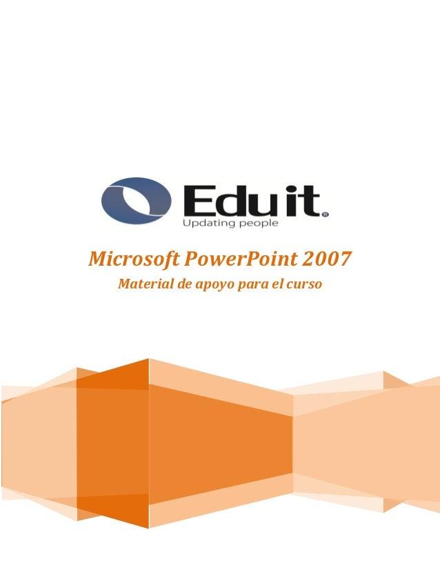 Microsoft PowerPoint 2007  Material de apoyo para el curso