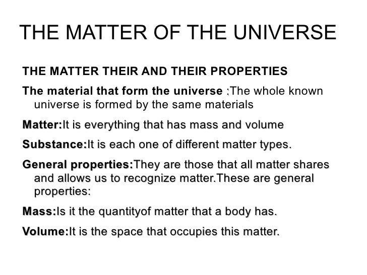 THE MATTER OF THE UNIVERSE <ul><li>THE MATTER THEIR AND THEIR PROPERTIES