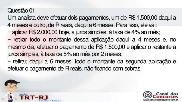 Questão 01Um analista deve efetuar dois pagamentos, um de R$ 1.500,00 daqui a4 meses e outro, de R reais, daqui a 6 meses....