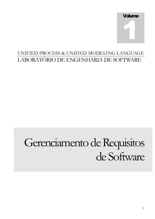 Volume 1  UNIFIED PROCESS & UNIFIED MODELING LANGUAGE  LABORATÓRIO DE ENGENHARIA DE SOFTWARE  Gerenciamento de Requisitos ...
