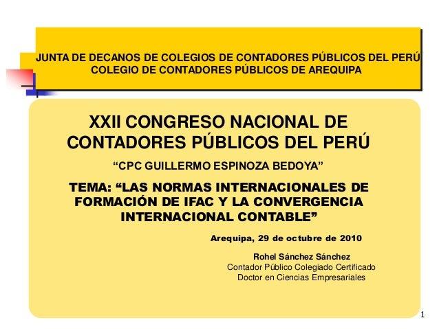 """1 XXII CONGRESO NACIONAL DE CONTADORES PÚBLICOS DEL PERÚ """"CPC GUILLERMO ESPINOZA BEDOYA"""" TEMA: """"LAS NORMAS INTERNACIONALES..."""