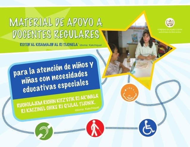 MATERIAL DE APOYO A DOCENTES REGULARES PARA LA ATENCION DE NIÑOS Y NIÑAS CON NECESIDADES EDUCATIVAS ESPECIALES