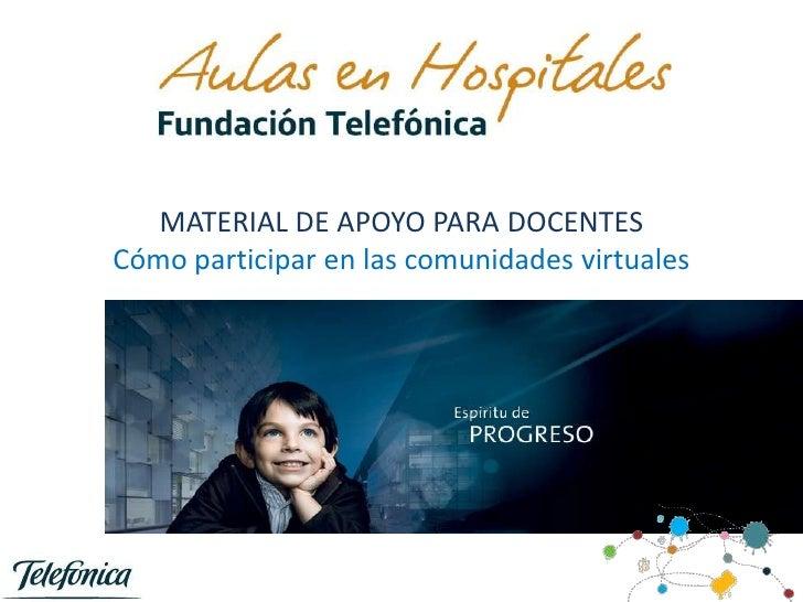 MATERIAL DE APOYO PARA DOCENTES Cómo participar en las comunidades virtuales