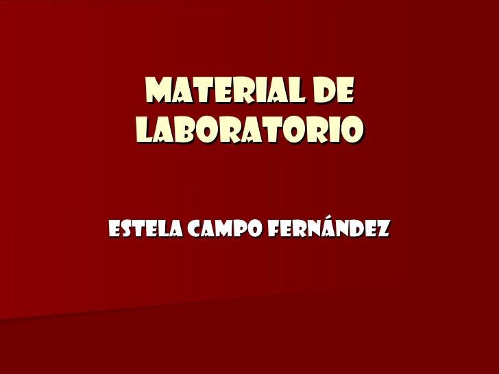 MATERIAL DE LABORATORIO ESTELA CAMPO FERNÁNDEZ