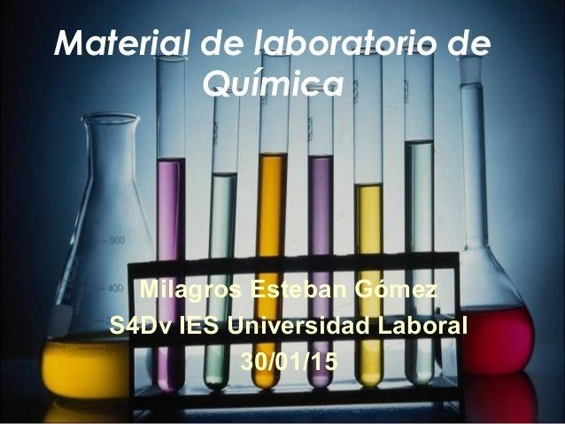 Material de laboratorio de Química Milagros Esteban Gómez S4Dv IES Universidad Laboral 30/01/15
