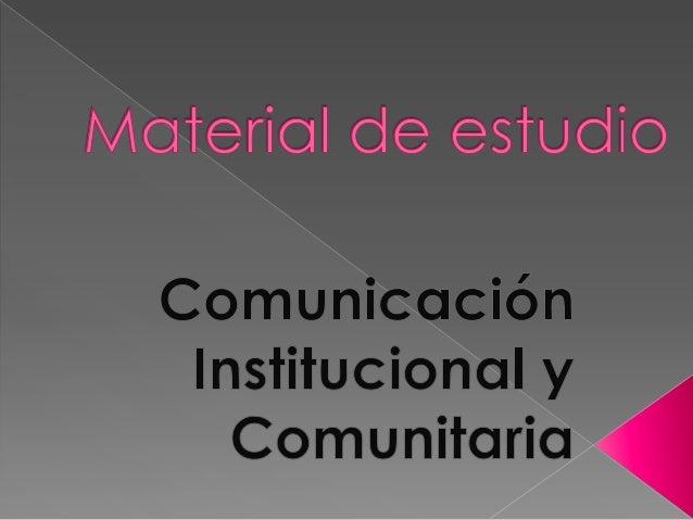 La comunicación Institucional puede   Definirse como el tipo de comunicación realizada demodo organizado por una instituci...