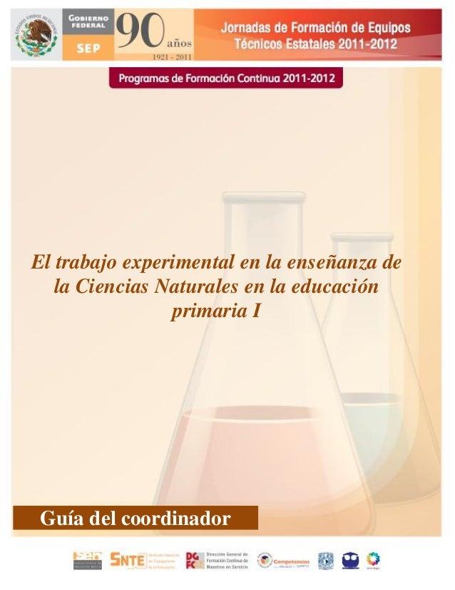 1El trabajo experimental en la enseñanza dela Ciencias Naturales en la educaciónprimaria IGuía del coordinador