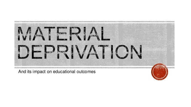 the effect of material deprivation on Effects of individual material deprivation and area deprivation, but not  the  findings highlight the multilevel effects of deprivation at the individual, local, and.