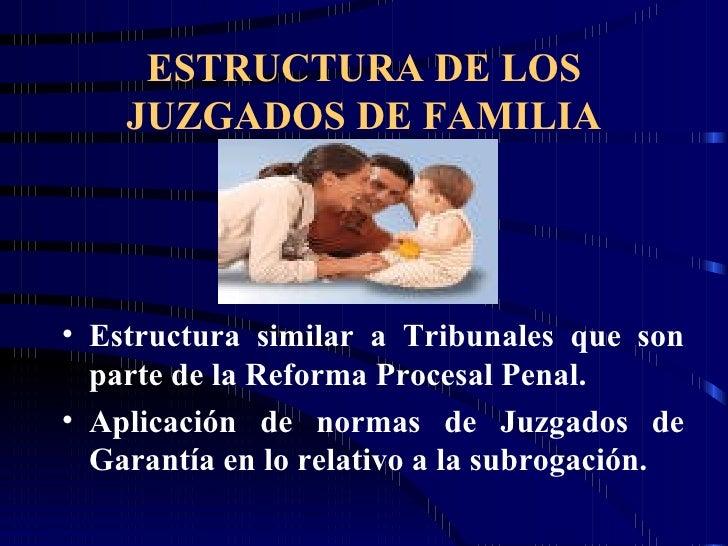 ESTRUCTURA DE LOS JUZGADOS DE FAMILIA <ul><li>Estructura similar a Tribunales que son parte de la Reforma Procesal Penal. ...