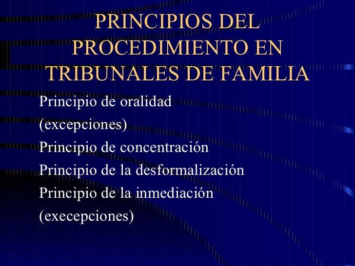 PRINCIPIOS DEL PROCEDIMIENTO EN TRIBUNALES DE FAMILIA <ul><li>Principio de oralidad </li></ul><ul><li>(excepciones) </li><...