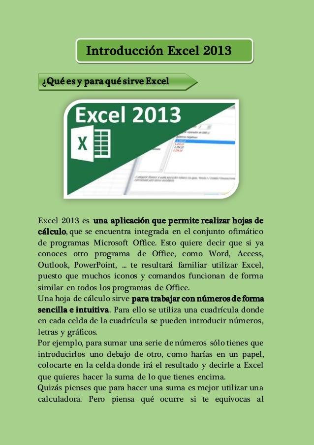 Introducción Excel 2013  ¿Qué es y para qué sirve Excel  2013?  Excel 2013 es una aplicación que permite realizar hojas de...