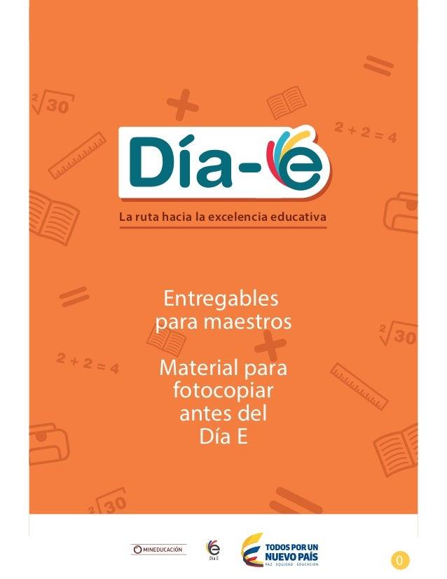 La ruta hacia la excelencia educativa Entregables para maestros Material para fotocopiar antes del Día E 0