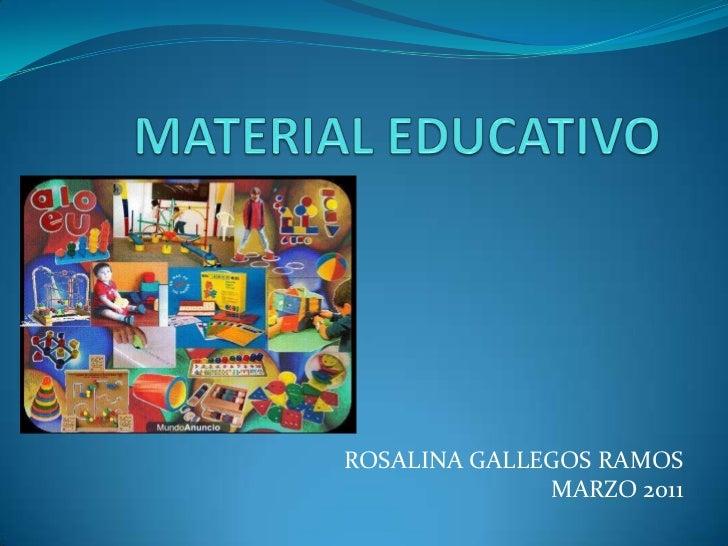 MATERIAL EDUCATIVO<br />ROSALINA GALLEGOS RAMOS<br />MARZO 2011<br />