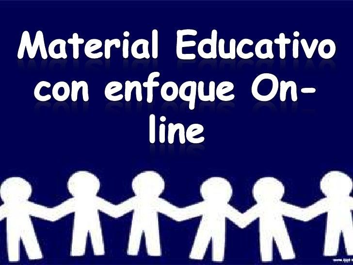 Material Educativo <br />con enfoque On-line<br />