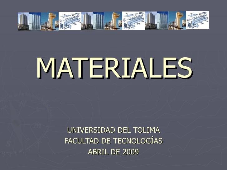 MATERIALES UNIVERSIDAD DEL TOLIMA FACULTAD DE TECNOLOGÍAS ABRIL DE 2009