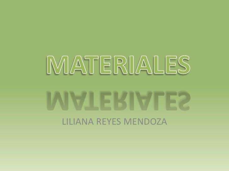 MATERIALES<br />LILIANA REYES MENDOZA<br />