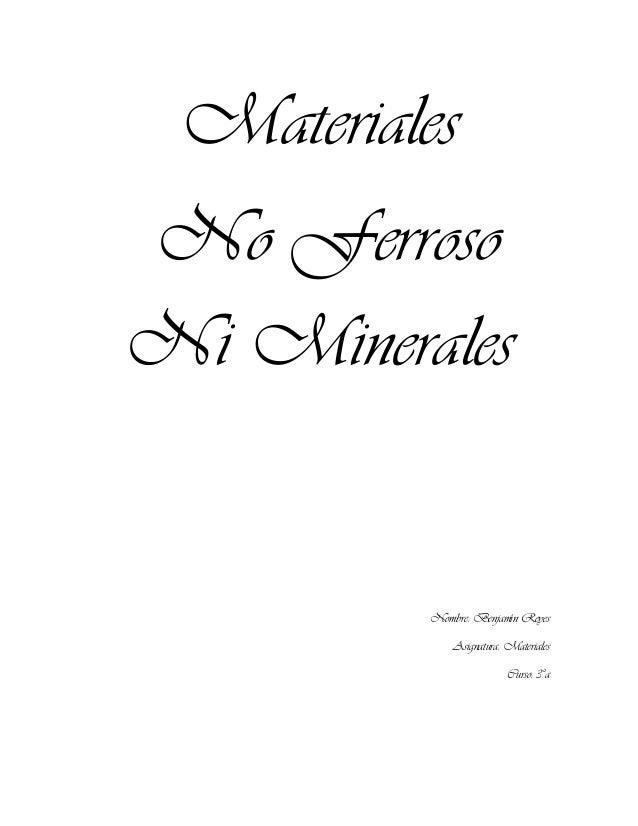 Materiales No Ferroso Ni Minerales Nombre: Benjamín Reyes Asignatura: Materiales Curso: 3°a