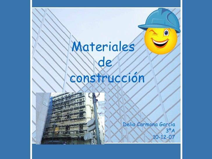 Materiales  de  construcción Delia Carmona García 3ºA 10-12-07