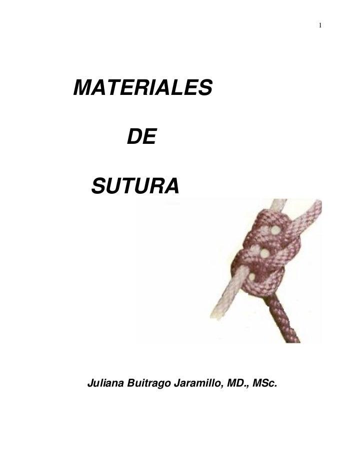 1MATERIALES        DE SUTURA Juliana Buitrago Jaramillo, MD., MSc.