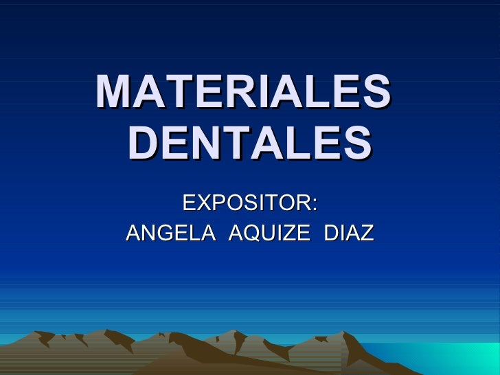 MATERIALES  DENTALES EXPOSITOR: ANGELA  AQUIZE  DIAZ