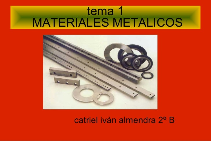 tema 1  MATERIALES METALICOS <ul><li>catriel iván almendra 2º B </li></ul>