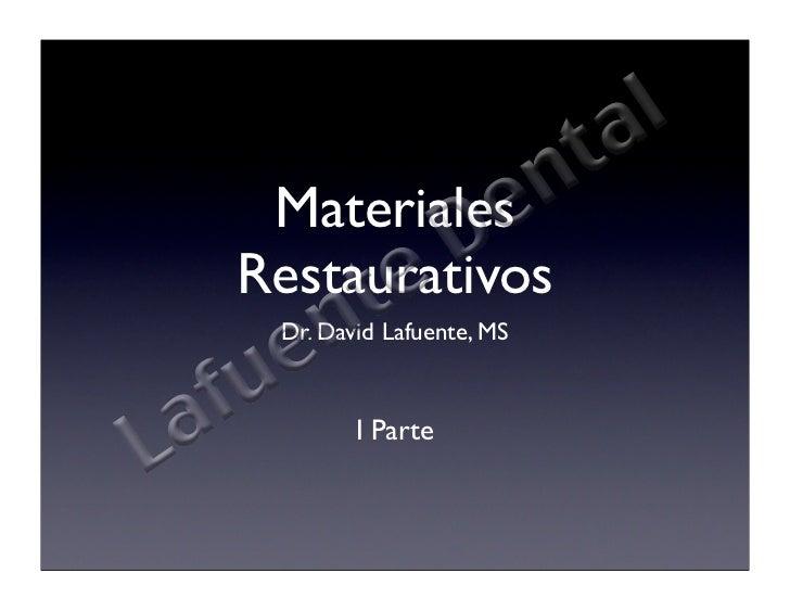 Materiales Restaurativos  Dr. David Lafuente, MS            I Parte