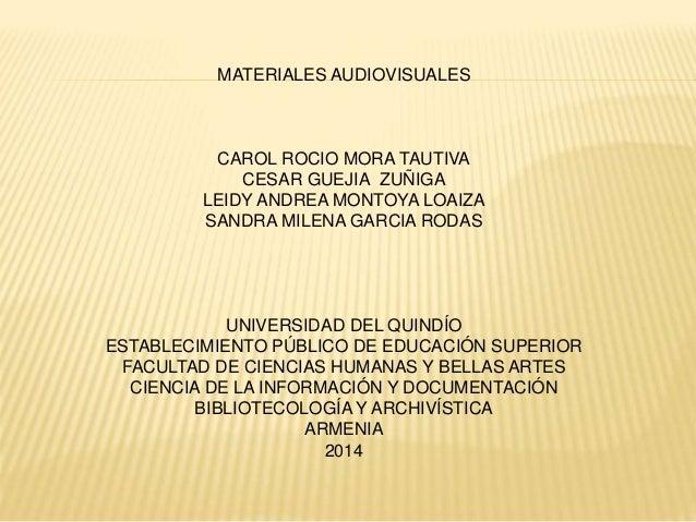 MATERIALES AUDIOVISUALES  CAROL ROCIO MORA TAUTIVA  CESAR GUEJIA ZUÑIGA  LEIDY ANDREA MONTOYA LOAIZA  SANDRA MILENA GARCIA...