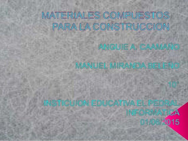 Los materiales compuestos están conformados por dos o mas elementos de manera que las propiedades del material final resul...