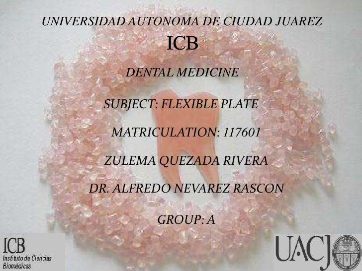 UNIVERSIDAD AUTONOMA DE CIUDAD JUAREZ           DENTAL MEDICINE        SUBJECT: FLEXIBLE PLATE         MATRICULATION: 1176...