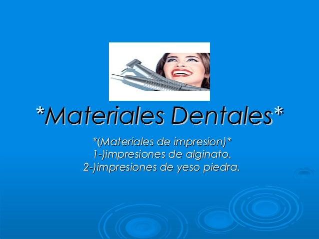 *Materiales Dentales*      *(Materiales de impresion)*      1-)impresiones de alginato.    2-)impresiones de yeso piedra.