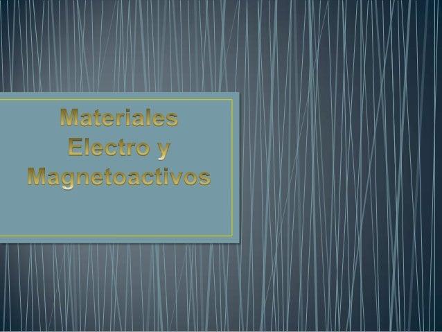 • Son materiales que actúan o reaccionan ante cambios  eléctricos      o   magnéticos       (magnetostrictivos,  electrost...