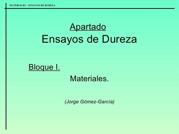 Apartado   Ensayos de Dureza Bloque I. Materiales. (Jorge Gómez-García)