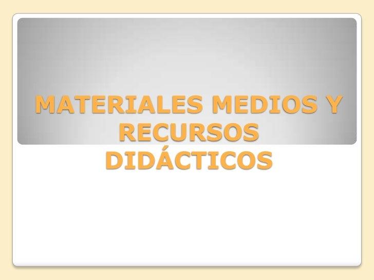 Materiales medios y recursos didácticos