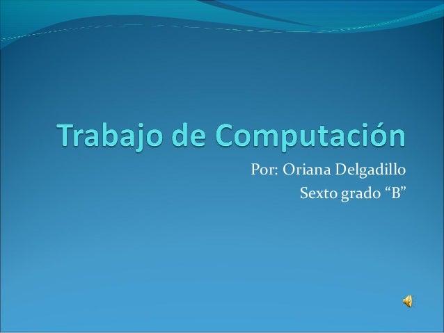 """Por: Oriana Delgadillo Sexto grado """"B"""""""