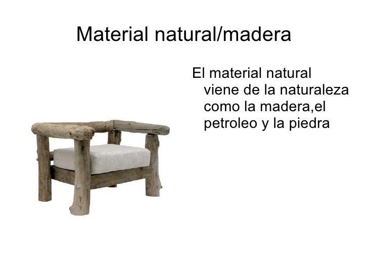 Material natural/madera <ul><li>El material natural viene de la naturaleza como la madera,el petroleo y la piedra </li></ul>