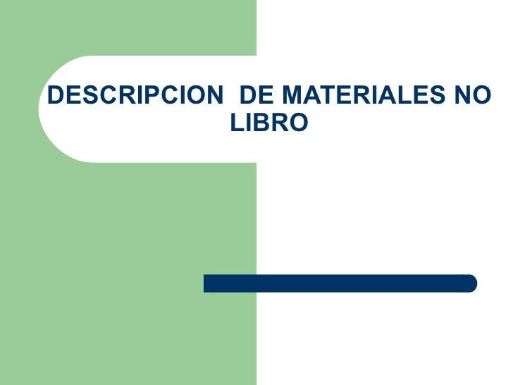 DESCRIPCION  DE MATERIALES NO LIBRO
