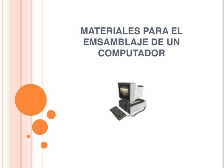 MATERIALES PARA ELEMSAMBLAJE DE UN   COMPUTADOR