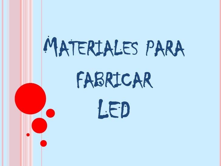 Materiales para fabricarLED<br />